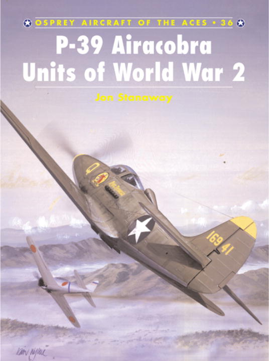 P-39 Airacobra Aces of World War 2 By Mellinger, George/ Stanaway, John